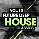 Future Deep House Classics Vol 10