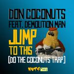 DON COCONUTS feat DEMOLITION MAN - Jump To This (Do The Coconuts Trap) (Front Cover)