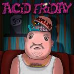 Acid Friday