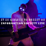 It Is Useless To Resist Us: Information Society Live