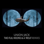 UNION JACK - Two Full Moons & A Trout: Remixes (Front Cover)