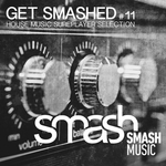 Get Smashed!, Vol 11 (House Music Sureplayer Selection)