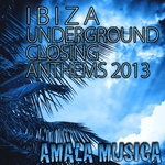 Ibiza Underground Closing Anthems 2013