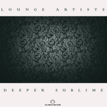 Lounge Artists pres Deeper Sublime