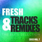Fresh Tracks & Remixes: The Elite Selection 2013 Vol 7
