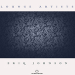Lounge Artists Pres Eriq Johnson