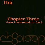 Chapter Three (How I Conquered The Fears)
