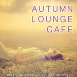 Autumn Lounge Cafe (Selected Chillout & Bar Sounds)