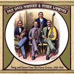 Five Days Married & Other Laments: Song & Dance From Northern Greece 1928-1958
