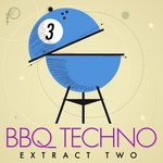 BBQ Techno 3: Extract Two