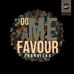 FRANDISKO - Do Me A Favour (Front Cover)