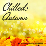 Chilled: Autumn 15 Autumn Chill Out Choons