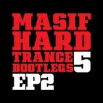 Masif Hard Trance Bootlegs 5 EP 2