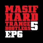 Masif Hard Trance Bootlegs 5 EP 6