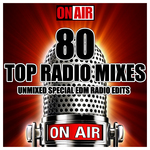 80 Top Radio Mixes Unmixed Special EDM Radio Edits