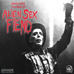 Abducted! The Best Of Alien Sex Fiend