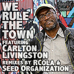 RCOLA/SEED ORGANIZATION feat CARLTON LIVINGSTON - We Rule The Town (Front Cover)
