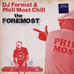 DJ FORMAT/PHILL MOST CHILL - The Foremost (Front Cover)