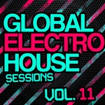 Global Electro House Sessions Vol 11