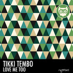 TIKKI TEMBO - Love Me Too (Front Cover)