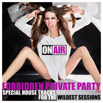 Forbidden Private Party Special House Tracks For The Wildest Sessions