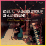 Jerome Derradji presents Kill Yourself Dancing (The Story Of Sunset Records Inc Chicago 1985-88)