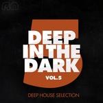 Deep In The DarkVol 5 Deep House Edition