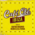 Cafe Ole Ibiza (Mixed By Rafha Madrid/Rebecca & Fiona)