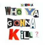 STAGGA - Who Ya Gonna Kill (Front Cover)