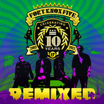 10 Years Of Fort Knox Five Remixed EP