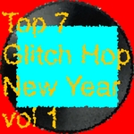 Top 7 Glitch Hop Trax New Year Vol 1