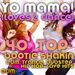 Yo Mama (Loves 2 Dance): 40 Bootie Shakin EDM Trance Dubstep Hip Hop Rave Music Hits