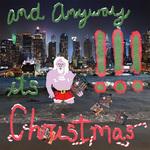 & Anyway It's Christmas