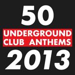 50 Underground Club Anthems 2013