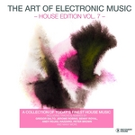 The Art Of Electronic Music House Edition Vol 7