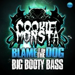 Blame It On The Dog/Big Booty Bass