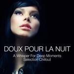 Doux Pour La Nuit - A Whisper For Deep Moments - Selection Chillout