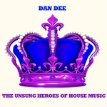DEE, Dan - The Unsung Heroes Of House Music (Front Cover)