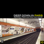 Deep Down In Paris - Vol 10 - Independent French Electronic Music Sampler
