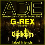 G-Rex Presents Dadadam Label Friends Ade 2013