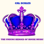 SCALES, Cal - The Unsung Heroes Of House Music (Front Cover)