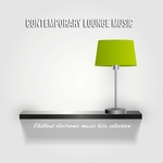 Contemporary Lounge Music: Chillout Electronic Music Hits Selection