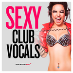 Sexy Club Vocals (Sample Pack WAV/LIVE)
