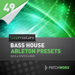 LOOPMASTERS - Patchworx 49: Bass House Ableton Presets (Sample Pack LIVE/MIDI) (Front Cover)