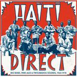 Haiti Direct: Big Band, Mini Jazz & Twoubadou Sounds 1960-1978