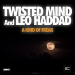 TWISTED MIND/LEO HADDAD - A Kind Of Freak (Front Cover)