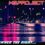 MS PROJECT - When The Night (Front Cover)