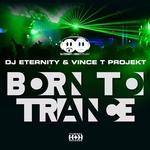 DJ ETERNITY/VINCE T PROJEKT - Born To Trance (remixes) (Front Cover)