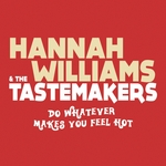 WILLIAMS, Hannah/THE TASTEMAKERS - Do Whatever Makes You Feel Hot (Front Cover)