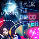 LP PROJECT - Back To Disco Fever (Front Cover)